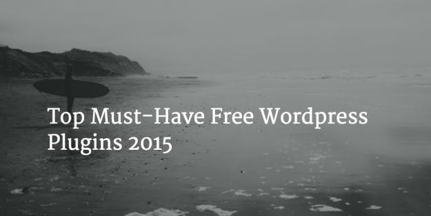 Top Must-Have Free Wordpress Plugins 2015