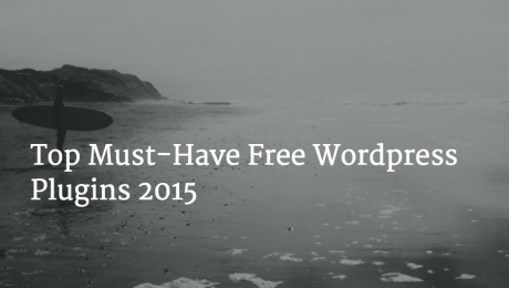 Top Must-Have Free Wordpress Plugins 2015